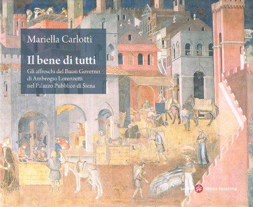 9788860321350: Il bene di tutti. Gli affresci del buon governo di Ambrogio Lorenzetti nel Palazzo Pubblico di Siena