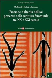 9788860322647: Finzione e alterità dell'io. Presenze nella scrittura femminile tra XX e XXI secolo
