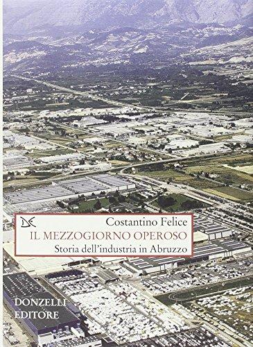 9788860362926: Il Mezzogiorno operoso. Storia dell'industria in Abruzzo