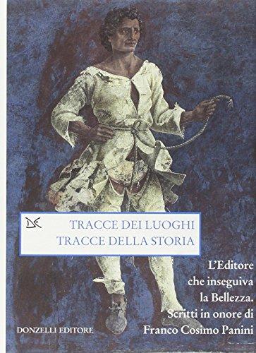 9788860362964: Tracce dei luoghi, tracce della storia. L'editore che inseguiva la bellezza. Scritti in onore di Franco Cosimo Panini (Saggi. Arti e lettere)