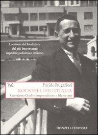 Rockefeller d'Italia. Gerolamo Gaslini imprenditore e filantropo.: Rugafiori,Paride.