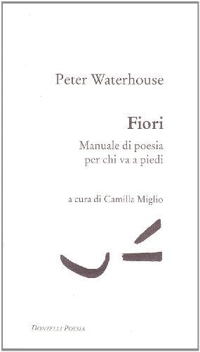 Fiori. Manuale di Poesia per chi va a piedi.: Waterhouse,Peter.