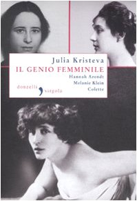 Il genio femminile: Hannah Arendt-Melanie Klein-Colette (886036518X) by Julia Kristeva