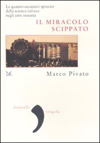 9788860365422: Il miracolo scippato. Le quattro occasioni sprecate della scienza italiana negli anni Sessanta (Virgola)