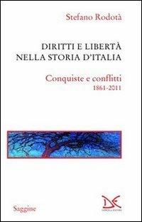 9788860365842: Diritti e libertà nella storia d'Italia. Conquiste e conflitti 1861-2011