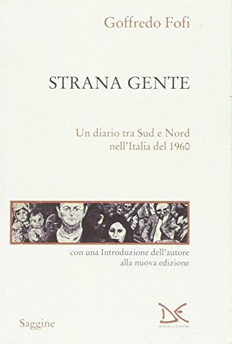 9788860366771: Strana gente. Un diario tra Sud e Nord nell'Italia del 1960