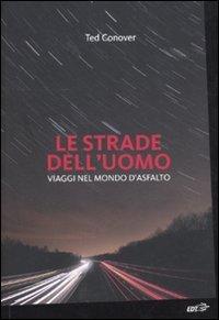 Le strade dell'uomo. Viaggi nel mondo d'asfalto (8860407648) by Ted Conover