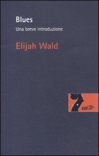 Blues. Una breve introduzione (8860409144) by Elijah Wald