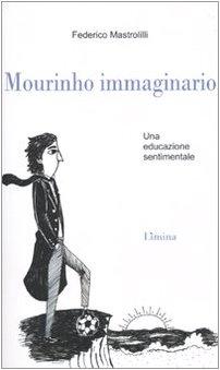 9788860410641: Mourinho immaginario. Una educazione sentimentale