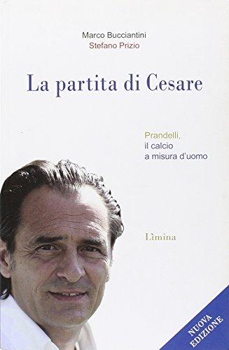 9788860411037: La partita di Cesare. Prandelli, il calcio a misura d'uomo