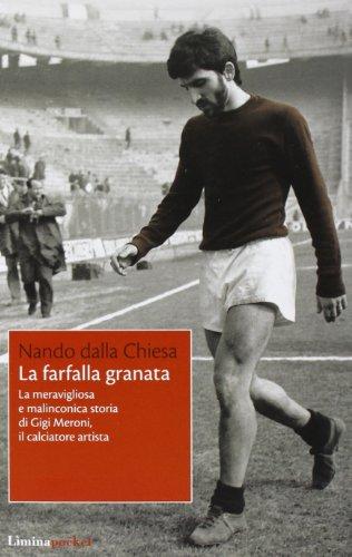 9788860411242: La farfalla granata. La meravigliosa e malinconica storia di Gigi Meroni il calciatore artista