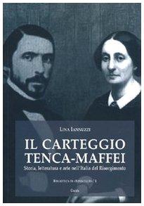 IL CARTEGGIO TENCA-MAFFEI. STORIA, LETTERATURA E ARTE NELL'ITALIA DEL RISORGIMENTO. (CON DVD/CD-ROM.) - LINA IANNUZZI