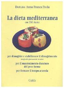 9788860424044: La dieta mediterranea. (Con 350 ricette) per dimagrire e stabilizzare il dimagrimento, per il mantenimento duraturo del peso forma, per fermare il tempo a tavola