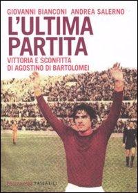 9788860441614: L'ultima partita. Vittoria e sconfitta di Agostino Di Bartolomei (Fandango tascabili)