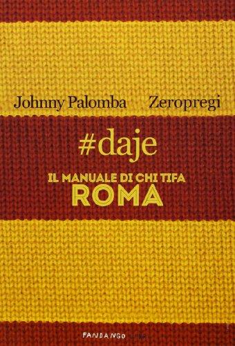 9788860443403: #daje. Il manuale di chi tifa Roma