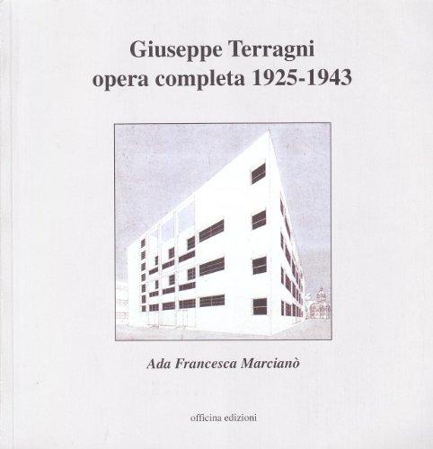 Giuseppe Terragni. Opera completa 1925-1943.: Marciano, Ada Francesca: