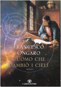 L'Uomo che cambiò i cieli - Francesco Ongaro