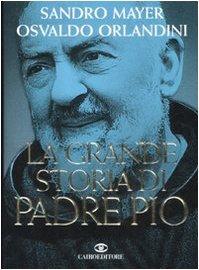 La grande storia di Padre Pio - Sandro Mayer - Osvaldo Orlandini