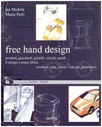 9788860550323: Free hand design. Il design a mano libera. Prodotti, giocattoli, gioielli, veicoli, arredi...