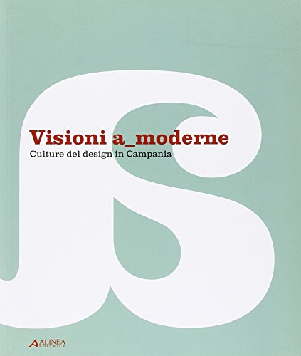 9788860555878: Visioni a moderne. Culture del design in Campania. Catalogo della mostra
