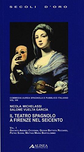9788860557865: Il teatro spagnolo a Firenze nel Seicento. Commedia aurea spagnola e pubblico italiano: 8 (I secoli d'oro)