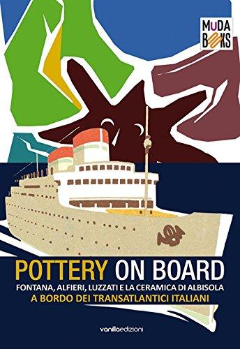 9788860573254: Pottery on board. Fontana, Alfieri, Luzzati e la ceramica di Albisola a bordo dei transatlantici italiani