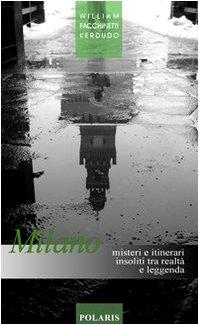 Milano. Misteri e itinerari insoliti tra realtà e leggenda - William Facchinetti Kerdudo