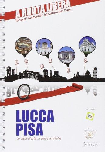9788860591074: Lucca-Pisa. Le citt� d'arte in sedia e rotelle