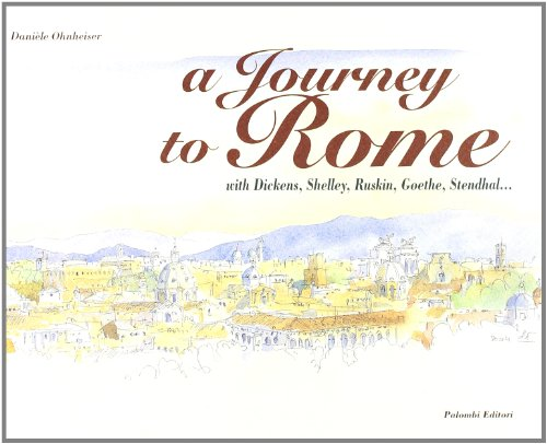 A Journey to Rome. with Dickens, Shelley, Ruskin, Goethe, Stendhal - Ohneiser, Daniele