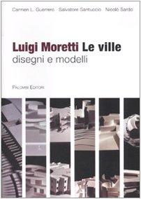 9788860602008: Luigi Moretti Le ville disegni e modelli