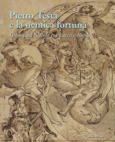 9788860605429: Pietro Testa e la nemica fortuna. Un artista filosofo (1612-1650) tra Lucca e Roma. Ediz. italiana e inglese