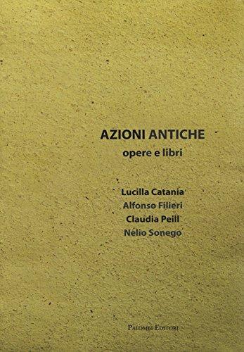 9788860606686: Azioni antiche. Opere e libri. Catalogo della mostra (Roma, 11 marzo-7 giugno 2015). Ediz. illustrata