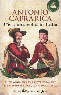 9788860617545: C'era una volta in Italia. In viaggio fra patrioti, briganti e principesse nei giorni dell'Unità