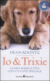 9788860617781: Io & Trixie. La mia magica vita con un cane speciale