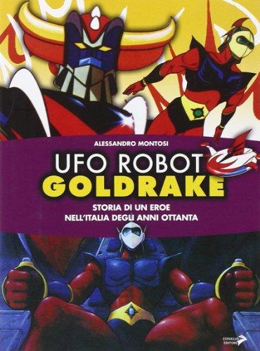 9788860630544: Ufo Robot Goldrake. Storia di un eroe nell'Italia degli anni ottanta