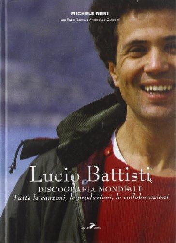 Lucio Battisti. Discografia mondiale. Tutte le canzoni, le produzioni, le collaborazioni (Hardback)...
