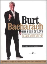 9788860631664: Burt Bacharach. The book of love. Nella vita e nei ricordi del più grande genio del pop