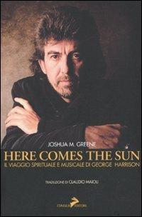 9788860632517: Here comes the sun. Il viaggio spirituale e musicale di George Harrison