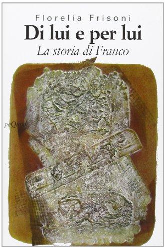 9788860680501: Di lui e per lui. Storia di Franco (Pequod)