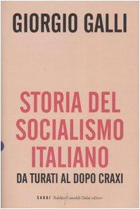 Storia del Socialismo italiano. Da Turati al dopo Craxi. - Galli,Giorgio.
