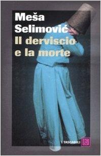 Il derviscio e la morte - Mesa Selimovic
