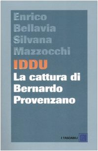 9788860732255: Iddu. La cattura di Bernardo Provenzano