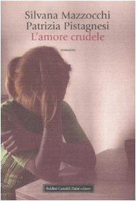 L'amore crudele: Silvana Mazzocchi; Patrizia