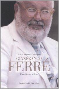 Gianfranco Ferré. L'architetto stilista - Alfonsi, M. Vittoria