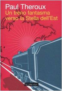 Un treno fantasma verso la Stella dell'Est - Theroux, Paul