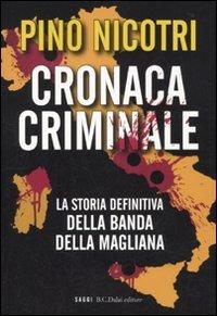 Cronaca criminale. La storia definitiva della banda: Pino Nicotri