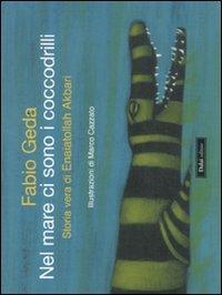 9788860739339: Nel mare ci sono i coccodrilli. Storia vera di Enaiatollah Akbari. Ediz. illustrata (Le boe)