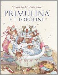 9788860790781: Primulina e i topolini. Storie da Boscodirovo. Ediz. illustrata