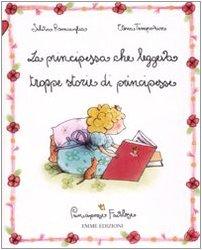 9788860791344: La principessa che leggeva troppe storie di principesse. Principesse favolose vol. 1