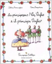 9788860791351: La principessa Non Voglio e il principe Voglio. Principesse favolose vol. 2
